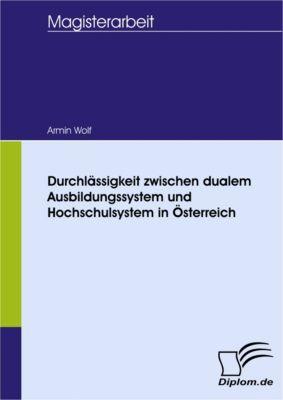 Durchlässigkeit zwischen dualem Ausbildungssystem und Hochschulsystem in Österreich, Armin Wolf