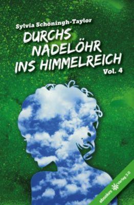 Durchs Nadelöhr ins Himmelreich: Durchs Nadelöhr ins Himmelreich Vol. 4, Sylvia Schöningh-Taylor