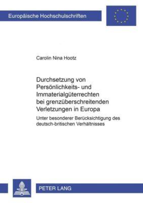 Durchsetzung von Persönlichkeits- und Immaterialgüterrechten bei grenzüberschreitenden Verletzungen in Europa, Carolin Nina Hootz