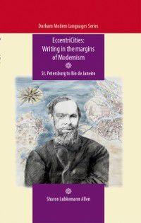 Durham Modern Languages Series MUP: EccentriCities: Writing in the margins of Modernism, Sharon Lubkemann Allen