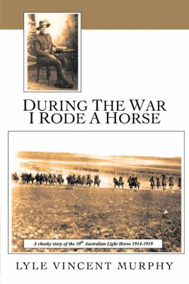 During the War I Rode a Horse, Lyle Vincent Murphy
