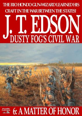 Dusty Fog's Civil War: Dusty Fog's Civil War 6: A Matter of Honor, J.T. Edson