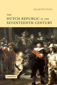 Dutch Republic in the Seventeenth Century, Maarten Prak