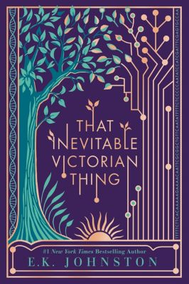 Dutton Books for Young Readers: That Inevitable Victorian Thing, E. K. Johnston