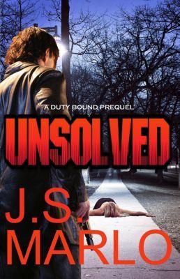 Duty Bound: Unsolved (Duty Bound, #0), J. S. Marlo