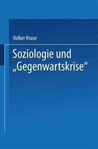 DUV Sozialwissenschaft: Soziologie und &quote;Gegenwartskrise&quote;, Volker Kruse