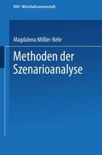 DUV Wirtschaftswissenschaft: Methoden der Szenarioanalyse, Magdalena Miler-Behr