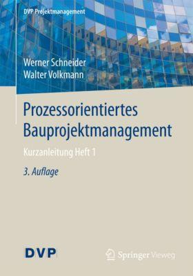 DVP Projektmanagement: Prozessorientiertes Bauprojektmanagement, Werner Schneider, Walter Volkmann