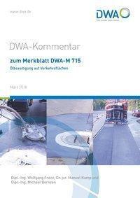 DWA-Kommentar zum Merkblatt DWA-M 715 Ölbeseitigung auf Verkehrsflächen, Wolfgang Franz, Manuel Kamp, Michael Bernzen