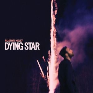 Dying Star, Ruston Kelly