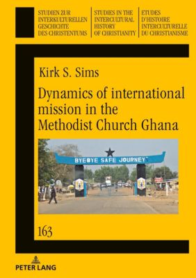 Dynamics of international mission in the Methodist Church Ghana, Kirk Sims
