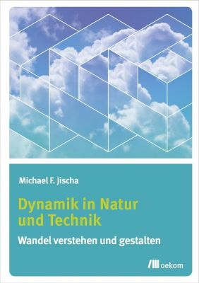 Dynamik in Natur und Technik - Michael F. Jischa |