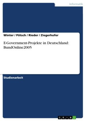 E-Government-Projekte in Deutschland: BundOnline2005, Winter, Rieder, Ziegerhofer, Pötsch