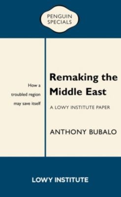 e-penguin: Remaking the Middle East, Anthony Bubalo
