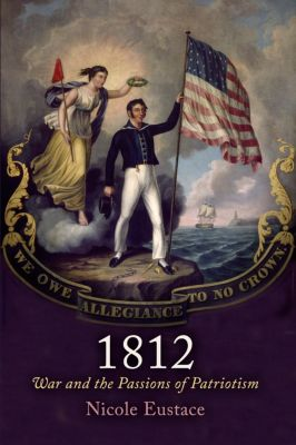 Early American Studies: 1812, Nicole Eustace