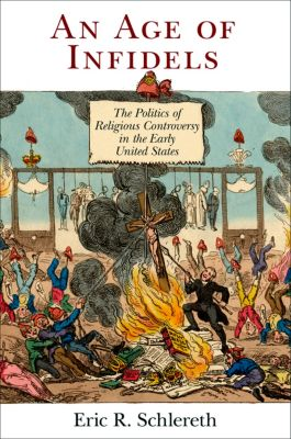Early American Studies: An Age of Infidels, Eric R. Schlereth