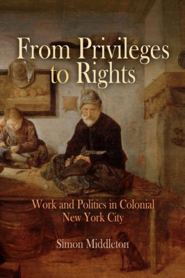 Early American Studies: From Privileges to Rights, Simon Middleton