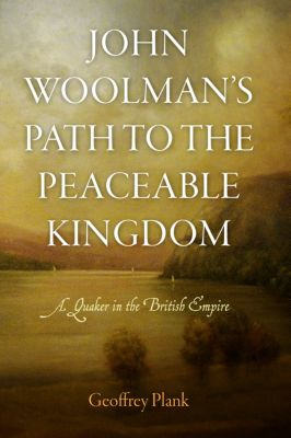 Early American Studies: John Woolman's Path to the Peaceable Kingdom, Geoffrey Plank