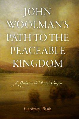 Early American Studies: John Woolman's Path to the Peaceable Kingdom, Geoffrey Plank