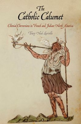 Early American Studies: The Catholic Calumet, Tracy Neal Leavelle