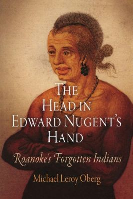 Early American Studies: The Head in Edward Nugent's Hand, Michael Leroy Oberg