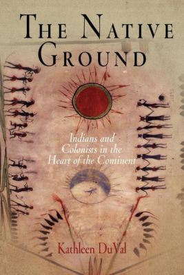 Early American Studies: The Native Ground, Kathleen DuVal
