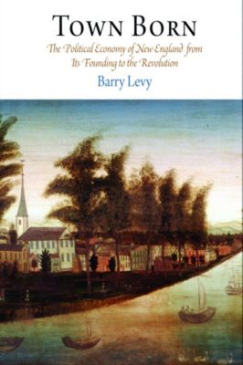 Early American Studies: Town Born, Barry Levy