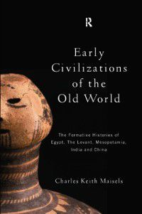 Early Civilizations of the Old World, Charles Keith Maisels