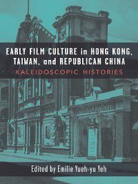 Early Film Culture in Hong Kong, Taiwan, and Republican China