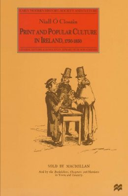 Early Modern History: Society and Culture: Print and Popular Culture in Ireland, 1750–1850, Niall O Ciosáin