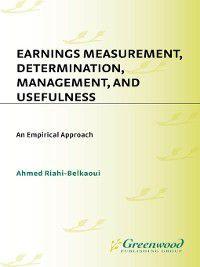 Earnings Measurement, Determination, Management, and Usefulness, Ahmed Riahi-Belkaoui