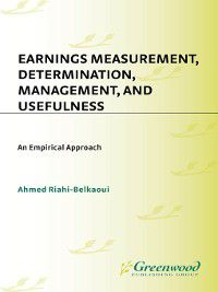 Earnings Measurement, Determination, Management, and Usefulness, Ahmed Riahi-Belkaoui