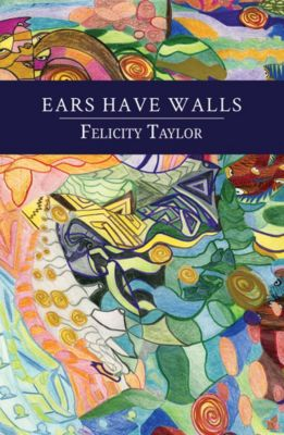 Ears Have Walls, Felicity Taylor