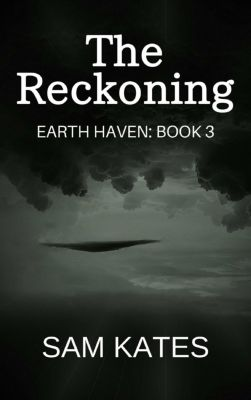 Earth Haven: The Reckoning (Earth Haven, #3), Sam Kates