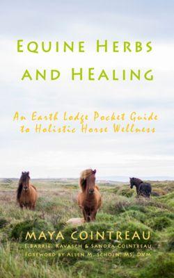 Earth Lodge Guides: Equine Herbs & Healing: An Earth Lodge Pocket Guide to Holistic Horse Wellness, Maya Cointreau