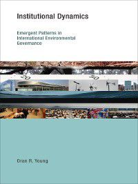 Earth System Governance: Institutional Dynamics, Oran R. Young