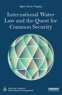 Earthscan Studies in Water Resource Management: International Water Law and the Quest for Common Security, Bjorn-Oliver Magsig