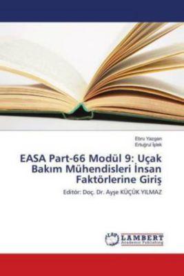 EASA Part-66 Modül 9: Uçak Bakim Mühendisleri Insan Faktörlerine Giris, Ebru Yazgan, Ertugrul Islek