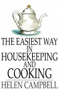 Easiest Way in Housekeeping and Cooking, Helen Campbell