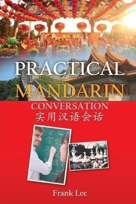East Cornerstone Books, LLC: Practical Mandarin Conversation, Frank Lee