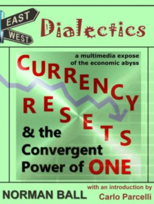 East-West Dialectics, Currency Resets and the Convergent Power of One, norman ball
