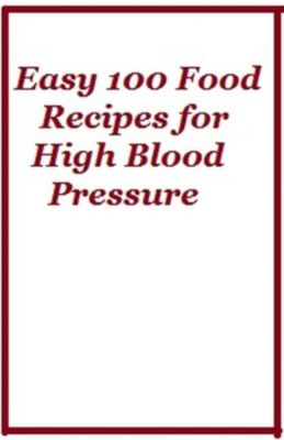 Easy 100 Food Recipes for High Blood Pressure - Learn To Make Low Sodium Recipes for High Blood Pressure, Sabrina Kendall
