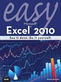 Easy: Easy Microsoft Excel 2010, Michael Alexander