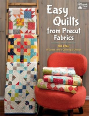 Easy Quilts from Precut Fabrics, Sue Pfau