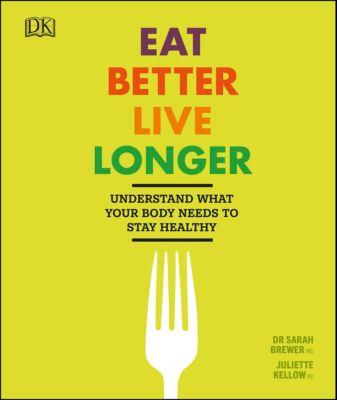 Eat Better, Live Longer, Sarah Brewer, Juliette Kellow
