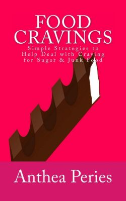 Eating Disorders: Food Cravings: Simple Strategies to Help Deal with Craving for Sugar & Junk Food (Eating Disorders), Anthea Peries