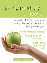 Eating Mindfully for Teens, Susan Albers