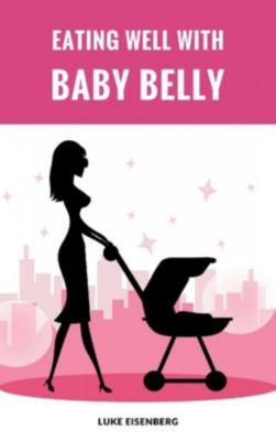 Eating Well With Baby Belly, Luke Eisenberg