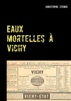 Eaux mortelles à Vichy, Christophe Stener