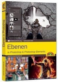 Ebenen in Adobe Photoshop CC und Photoshop Elements - Martin Quedenbaum |